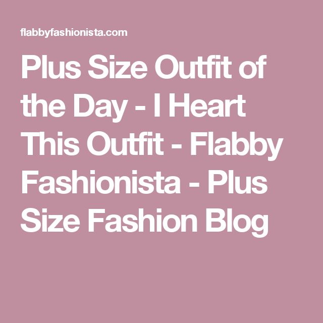 Plus Size Outfit of the Day - I Heart This Outfit - Flabby Fashionista - Plus Size Fashion Blog