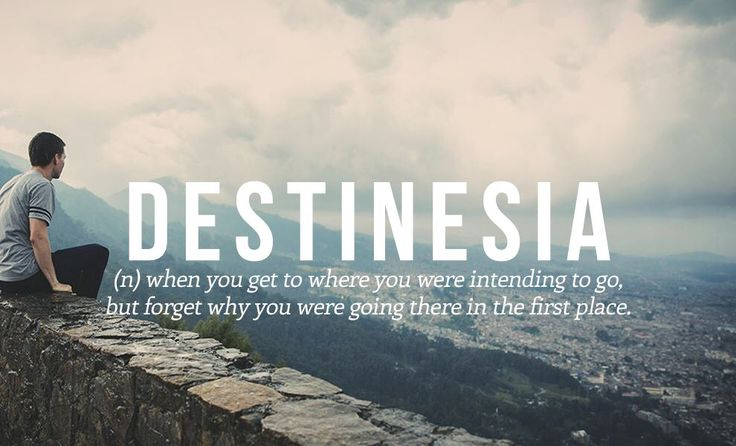 Destinesia - getting where you were headed, but forgetting why you were headed there