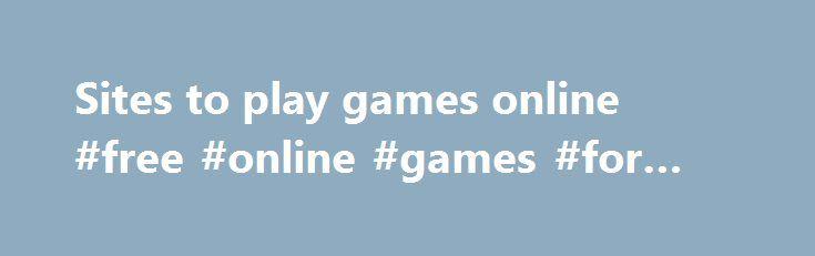 Sites to play games online #free #online #games #for #girls http://game.remmont.com/sites-to-play-games-online-free-online-games-for-girls/  Правильному игроку – правильную браузерную игру. Хотите разводить забавных зверушек в FARMERAMA или отправлять рейсы по всему миру в Skyrama. Или Вам больше по душе зубодробительный экшен? В таком случае садитесь за штурвал корабля в Seafight и Pirate Storm или же покоряйте просторы космоса в браузерных играх Battlestar Galactica Online и DarkOrbit. Ну…