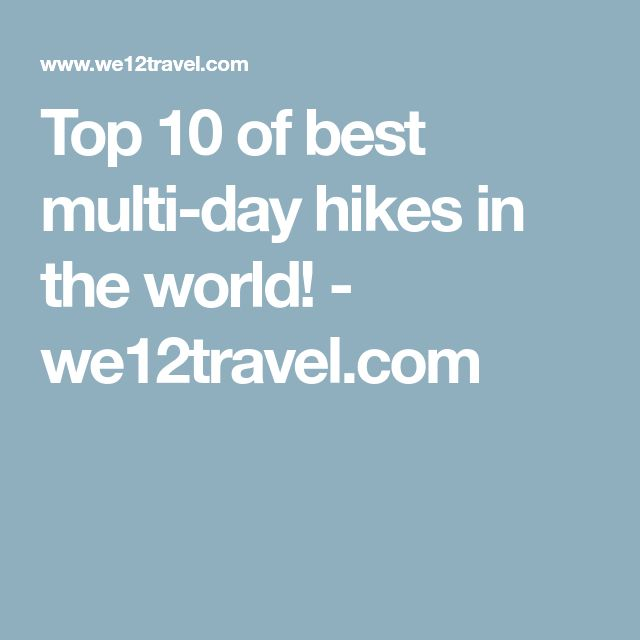 Top 10 of best multi-day hikes in the world! - we12travel.com