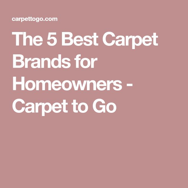The 5 Best Carpet Brands for Homeowners - Carpet to Go