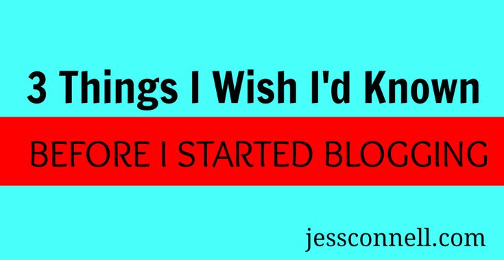 """3 Things I Wish I'd Known Before I Started Blogging // jessconnell.com // """"I've been blogging since the summer of 2006 … I've made a lot of mistakes and learned a lot the hard way.  Today I'm sharing with you 3 things I wish I would have known going into it, so that you can avoid making the same mistakes I did."""""""
