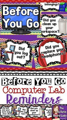 Computer Lab Reminders – Before You Go I love to have reminders on the door that students line up at to leave. They make great classroom decorations. These six reminders are perfect for making sure that students have logged out and cleaned up their work spaces. The reminders come as a full sheet poster. Included: Did you save your work and close all programs? Did you log out? Did you clean up your work space? Did you replace your headphones? Did you push your chair in? and more.