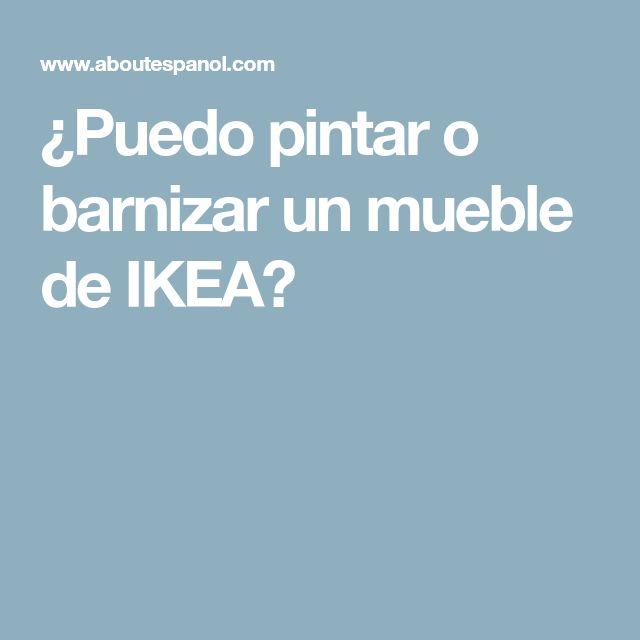 ¿Puedo pintar o barnizar un mueble de IKEA?