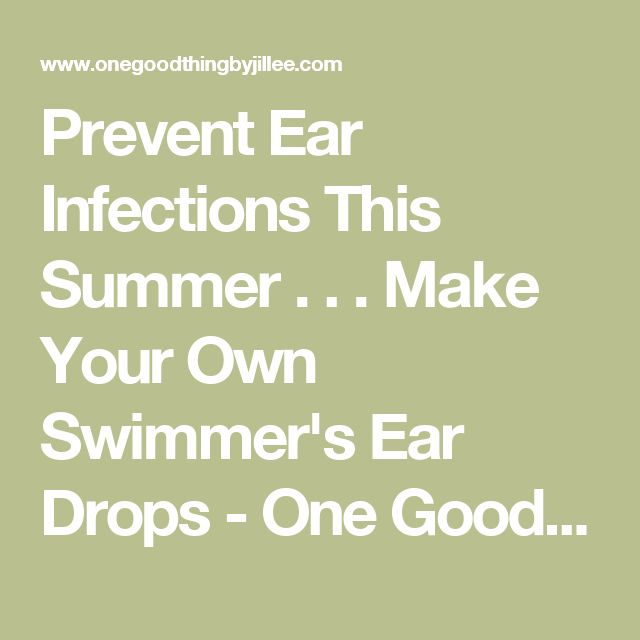 Prevent Ear Infections This Summer . . . Make Your Own Swimmer's Ear Drops - One Good Thing by Jillee