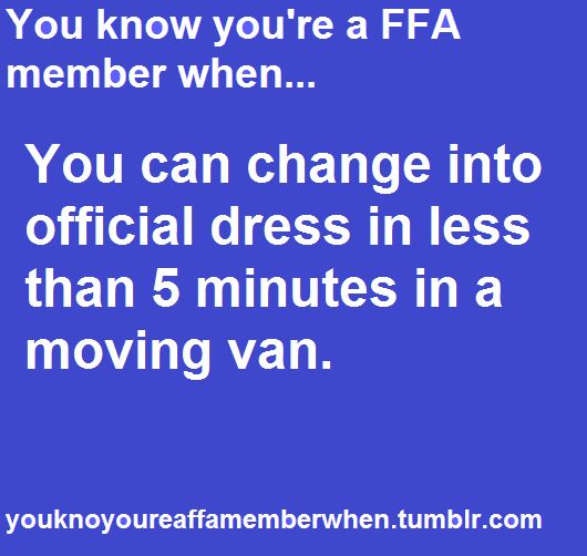 You know you're an FFA member when... You can change into official dress in less than five minutes in a moving van.
