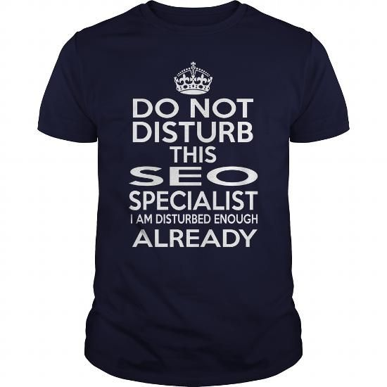 SEO SPECIALIST Do Not Disturb I Am Disturbed Enough Already T Shirts, Hoodies. Get it here ==► https://www.sunfrog.com/LifeStyle/SEO-SPECIALIST--DISTURB-T4-Navy-Blue-Guys.html?41382