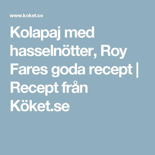 Kolapaj med hasselnötter, Roy Fares goda recept | Recept från Köket.se