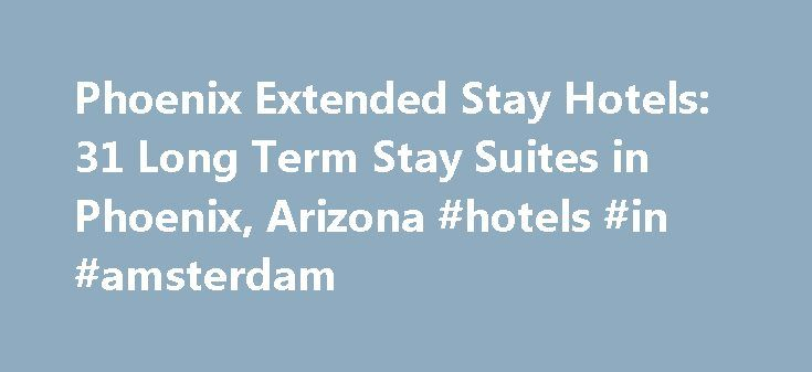 Phoenix Extended Stay Hotels: 31 Long Term Stay Suites in Phoenix, Arizona #hotels #in #amsterdam http://hotel.remmont.com/phoenix-extended-stay-hotels-31-long-term-stay-suites-in-phoenix-arizona-hotels-in-amsterdam/  #long term motels # Phoenix Extended Stay Suites Hotels A WorldWeb.com Travel Guide to Extended Stay Suites & Hotels in Phoenix. Arizona . Fully furnished and complete with full kitchens, this WorldWeb.com directory of Phoenix, Arizona extended stay suites and hotels can assist…