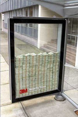 3M Security Glass - Thats how safe it is! The maker's of this ad claimed their security glass was so safe that they put $5000 of REAL money in the middle of a busy sidewalk and told anyone that if they could break the glass, the money was theirs.