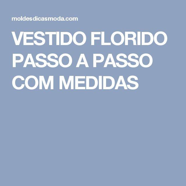 VESTIDO FLORIDO PASSO A PASSO COM MEDIDAS
