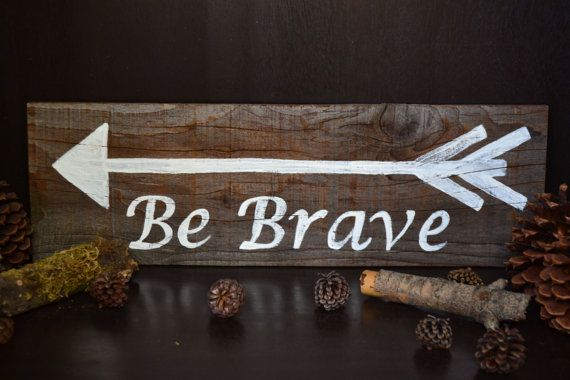Be Brave wood sign with arrow By Signs from a by SignsFromaSparrow