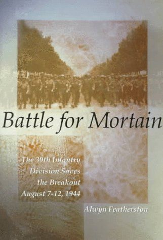 Battle for Mortain: The 30th Infantry Division Saves the ...