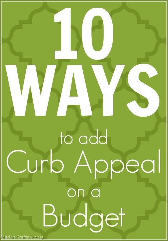 10 Ways to Add Curb Appeal on a Budget - Mad in Crafts SO MANY great things on his site..check it out NOW You will improve and organize your home and lives from info on this site. So very many great TIPS & TRICKS