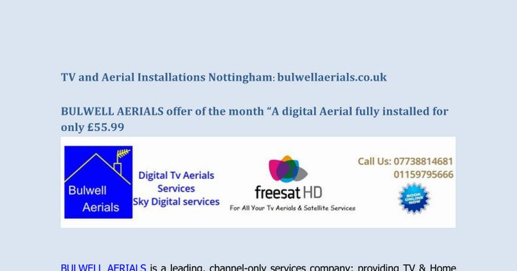 Visit http://www.bulwellaerials.co.uk/ Aerial Fitters, Bulwell Aerials can install a Digital Aerial Installed for only £56.99.Please quote offer of the month at the time of booking to get this offer.