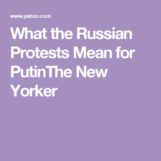 What the Russian Protests Mean for PutinThe New Yorker