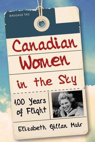 Canadian Women in the Sky by Elizabeth Gillan Muir | How a few women fought to board planes, then fly them, and finally to break through earth's atmosphere into space. #women #CanLit #history