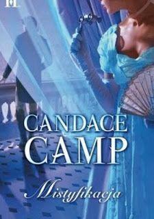 """Po przeczytaniu """"Panny z dobrego domu"""" obiecałam sobie, że to nie będzie jedyne spotkanie z tą autorką. Jak pomyślałam tak też uczyniłam, poszłam za ciosem i sięgnęłam po kolejną powieść Pani Candace Camp, bo przecież nastrajam się nadal wakacyjnie i słonecznie. """"Mistyfikacja"""" to już moje kolejne podejście do twórczości tej autorki i z satysfakcją stwierdzam, że znowu bawiłam się świetnie podczas tej lektury."""