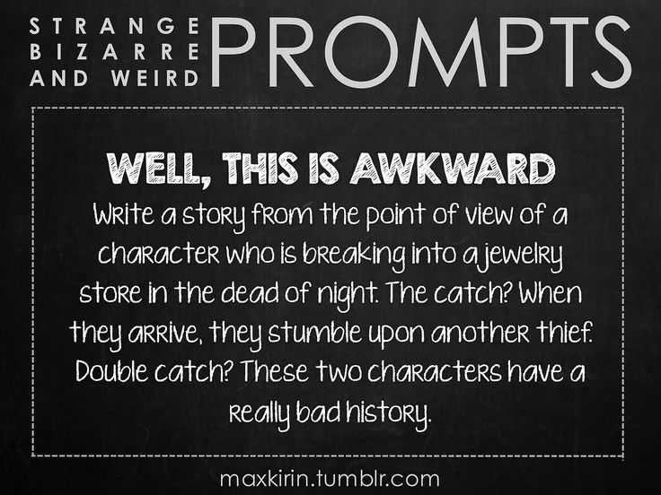 ✐ DAILY WEIRD PROMPT ✐ WELL, THIS IS AWKWARD Write a story from the point of view of a character who is breaking into a jewelry store in the dead of night. The catch? When they arrive, they stumble upon another thief. Double catch? These two characters have a really bad history. Want to publish a story inspired by this prompt? Click here to read the guidelines~ ♥︎ And, if you're looking for more writerly content, make sure to follow me: maxkirin.tumblr.com!