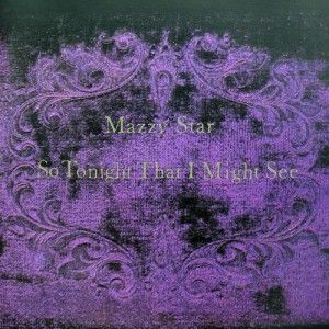 Mazzy Star - So Tonight That I Might See - album cover