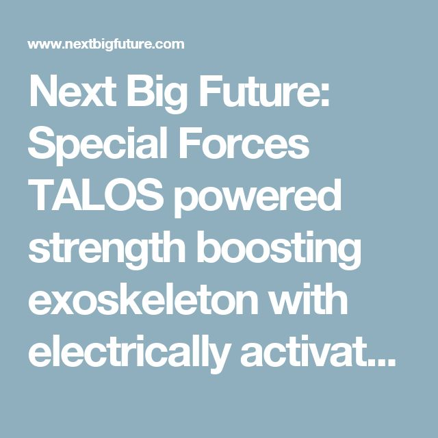 Next Big Future: Special Forces TALOS powered strength boosting exoskeleton with electrically activated liquid body armor will debut in 2017