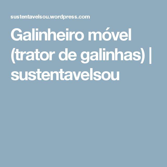 Galinheiro móvel (trator de galinhas)   sustentavelsou