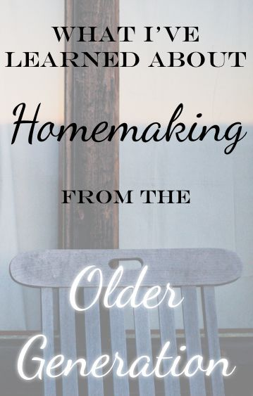 What I've Learned About Homemaking From the Older Generation