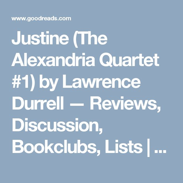 Justine (The Alexandria Quartet #1) by Lawrence Durrell — Reviews, Discussion, Bookclubs, Lists   Goodreads