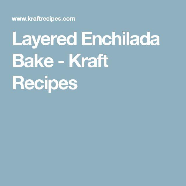 Layered Enchilada Bake - Kraft Recipes