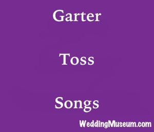 garter toss songs for when the groom throws the bride's garter to all the single men in attendance at the wedding reception.