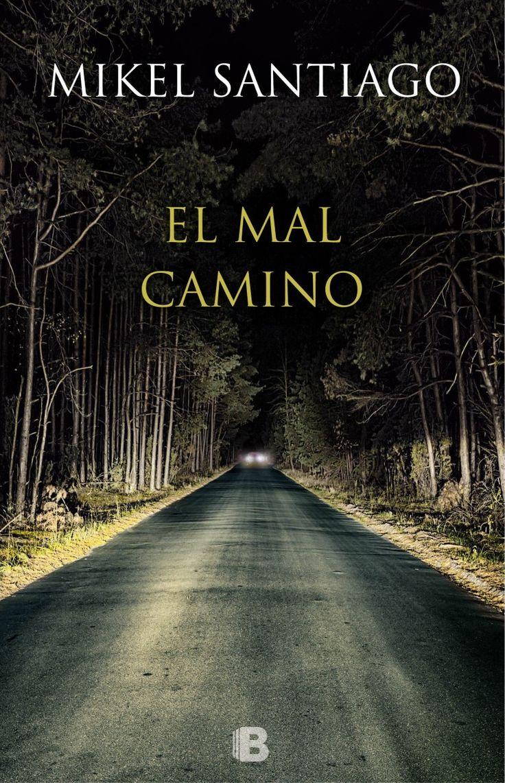 El mal camino, de Mikel Santiago - Editorial Ediciones B - Signatura N SAN mal - Código de barras: 3364406