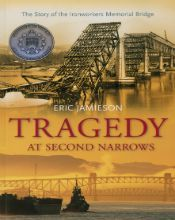 Tragedy at Second Narrows: The Story of the Ironworkers Memorial Bridge by Eric Jamieson (2008, Harbour Publishing).  A detailed reconstruction of the worst industrial accident in Vancouver history, the 1958 collapse of a bridge spanning the Second Narrows, in which 18 workers were killed. $32.95 (Hardcover); $22.95 (Softcover)