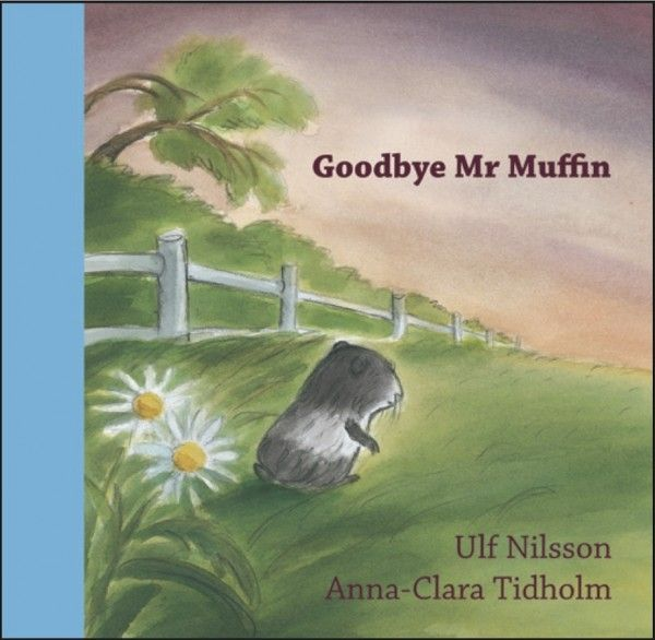 Goodbye Mr Muffin by Ulf Nilsson Illustrated by Anna-Clara Tidholm