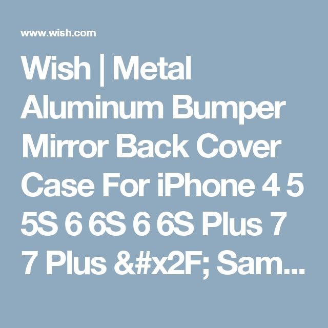Wish | Metal Aluminum Bumper Mirror Back Cover Case For iPhone 4 5 5S 6 6S 6 6S Plus 7 7 Plus / Samsung S3 S4 S5 S6 S7 / S6 Edge /S6 Edge Plus / S7 Edge / Note 2 3 4 5 7/A3 A5 A7 A8 E5 E7 J5 J7 / G530 / G360 / Sony Xperia Z2 Z3 Z4 Z5 Z5 Premium/HTC M8 M9 626 820 826/Huawei P8 P9 Mate 7 8 Honor 6 7 3C