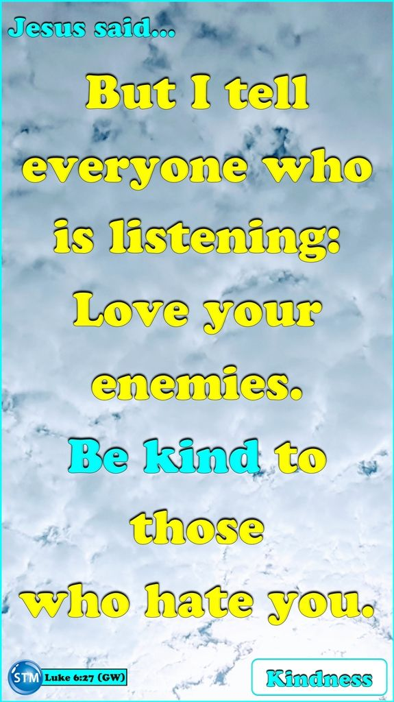 The verse for the day is Luke 6:27 (GW) #Kindness is a quality that all children of #God should have and show to others. Be #kind.
