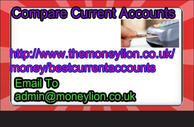 http://www.themoneylion.co.uk/money/bestcurrentaccounts Email to admin@moneylion.co.uk compare current accounts
