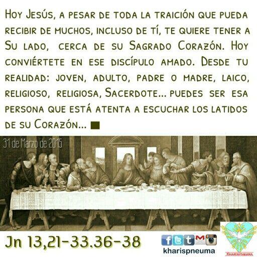 Del Santo Evangelio según san Juan 13,21-33.36-38  En aquel tiempo, estando Jesús sentado a la mesa con sus discípulos, se turbó en su interior y declaró: «En verdad, en verdad os digo que uno de vosotros me entregará». Los discípulos se miraban unos a otros, sin saber de quién hablaba. Uno de sus discípulos, el que Jesús amaba, estaba a la mesa al lado de Jesús. Simón Pedro le hace una seña y le dice: «Pregúntale de quién está hablando». Él, recostándose sobre el pecho de Jesús, le dice…