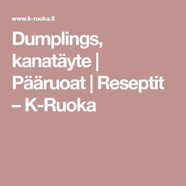 Dumplings, kanatäyte | Pääruoat | Reseptit – K-Ruoka