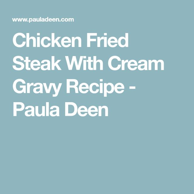 Chicken Fried Steak With Cream Gravy Recipe - Paula Deen