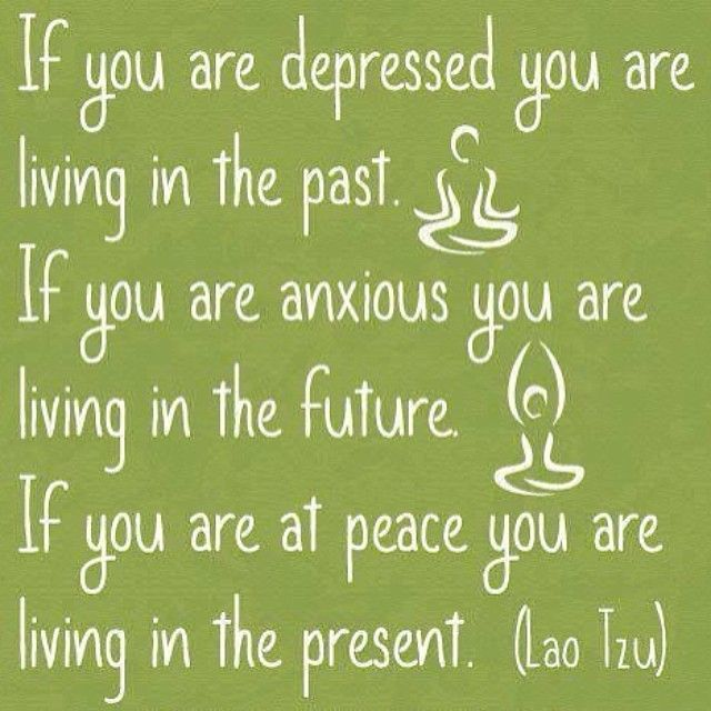 Enjoy the present, stop worrying about the past or the future!                                                                                                                                                                                 More