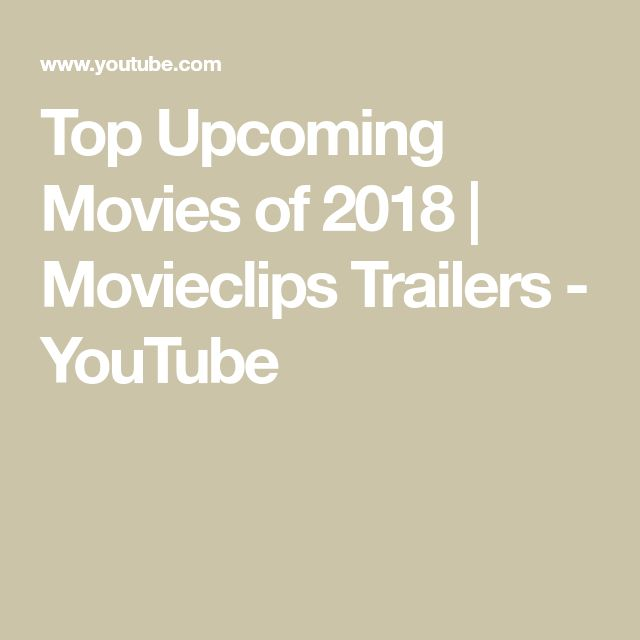 Top Upcoming Movies of 2018 | Movieclips Trailers - YouTube
