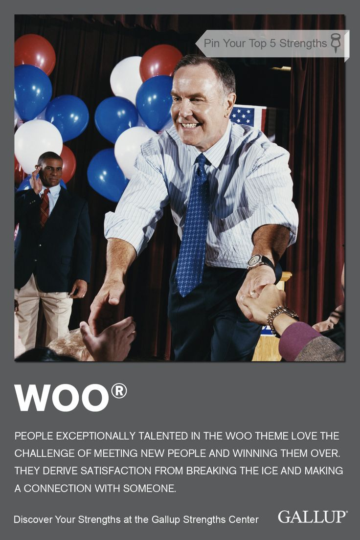 A love of meeting new people and connecting with others could mean you have Woo as a strength. Discover your strengths at Gallup Strengths Center. www.gallupstrengthscenter.com