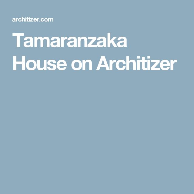 Tamaranzaka House on Architizer