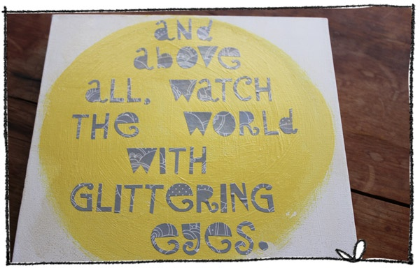 'And above all, watch the world with glittering eyes.' - Roald Dahl - one of my favourite quotes ever.