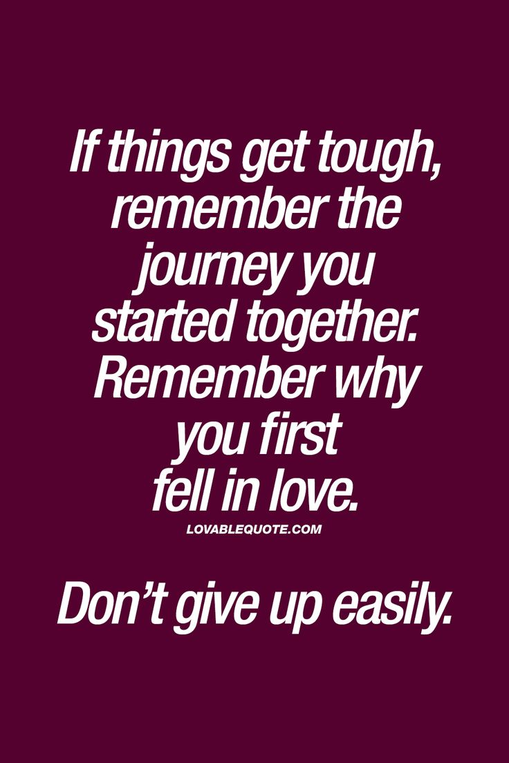 "Remember why you first fell in love Don t give up easily "" ❤ Almost all relationships go into a phase where things might"