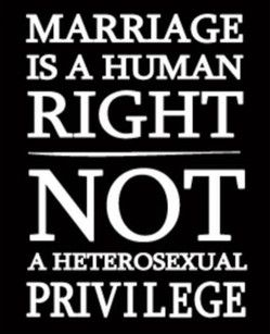 Marriage is a human right, not a heterosexual privilege