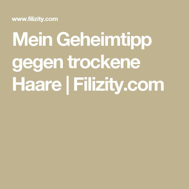 Mein Geheimtipp gegen trockene Haare | Filizity.com