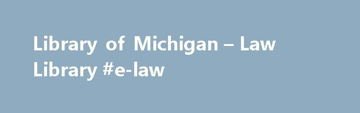Library of Michigan – Law Library #e-law http://law.remmont.com/library-of-michigan-law-library-e-law/  #law library # You are here Library of Michigan Newspapers & Research Collections Law Library Law Directory Libraries in the Upper Peninsula Libraries, Northern Part Of The Lower Peninsula, Southeastern Part Of The Lower Peninsula, South Central Part Of The […]