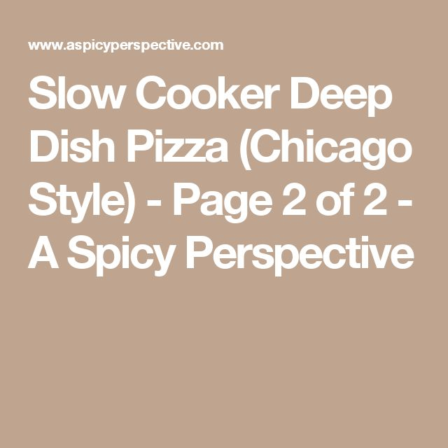 Slow Cooker Deep Dish Pizza (Chicago Style) - Page 2 of 2 - A Spicy Perspective