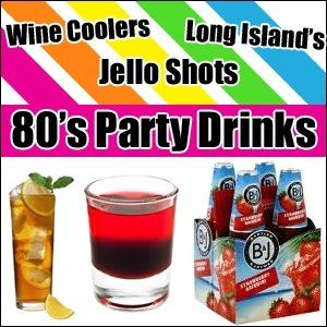 oh yeah wine coolers, jello shots,& long lsland drinks